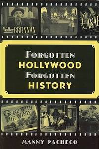 Forgotten Hollywood Forgotten History by Pacheco, Manny