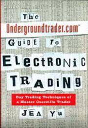 The Undergroundtrader.Com Guide to Electronic Trading: Day Trading Techniques of a Master Guerrilla Trader