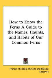 How to Know the Ferns A Guide to the Names, Haunts, and Habits of Our Common Ferns