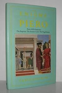 The Enigma of Piero: Piero Della Francesca, the Baptism, the Arezzo Cycle, the Flagellation