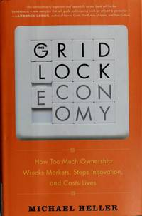 The Gridlock Economy: How Too Much Ownership Wrecks Markets, Stops Innovation, and Costs Lives by  Michael Heller - Hardcover - Jul 08, 2008 - from bookstore brengelman and Biblio.com