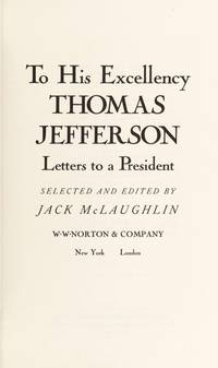 To His Excellency Thomas Jefferson Letters to a President