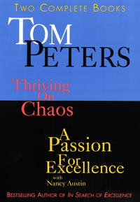Thriving on Chaos and A Passion for Excellence: Two Complete Books