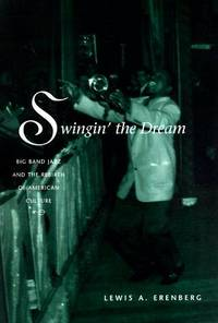 SWINGIN' THE DREAM Big Band Jazz and the Birth of American Culture