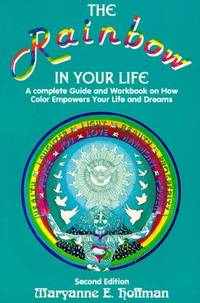 The Rainbow In Your Life: A Complete Guide and Workbook on How Color Empowers Your Life and Dreams.