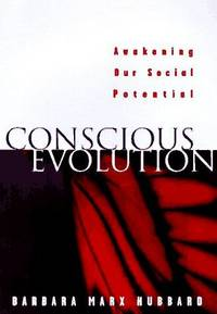 Conscious Evolution: Awakening the Power of Our Social Potential by  Barbara Marx Hubbard - Paperback - 1st Printing - 1998 - from Veronica's Books and Biblio.com