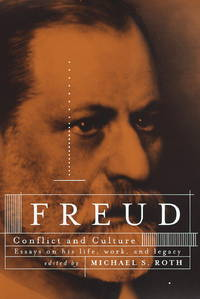 Freud: Conflict and Culture - Essays on his Life, Work, and Legacy