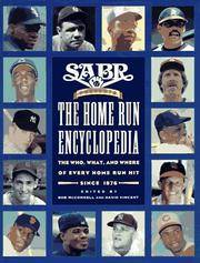 SABR PRESENTS THE HOME RUN ENCYCLOPEDIA: The Who, What, and Where of Every Home Run Hit Since 1876