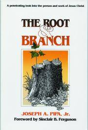 The Root and Branch: A Penetrating Look Into the Person and Work of Jesus Christ