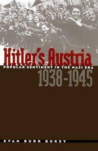 HITLER'S AUSTRIA Popular Sentiment in the Nazi Era by  Evan Burr Bukey - First Edition - from Billthebookguy.com (SKU: 19347)