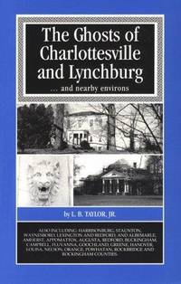 The Ghosts of Charlottesville and Lynchburg   and nearby environs