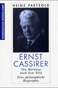 Ernst Cassirer. Von Marburg nach New York. Eine philosophische Biographie