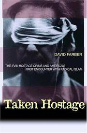 TAKEN HOSTAGE: THE IRAN HOSTAGE CRISIS AND AMERICA'S FIRST ENCOUNTER WITH RADICAL ISLAM...