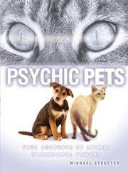 Psychic Pets: True Accounts of the Paranormal Power of Animals
