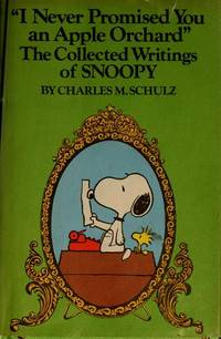 I Never Promised You an Apple Orchard: The Collected Writings of Snoopy : Being a Compendium of...