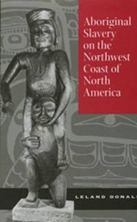 Aboriginal Slavery on the Northwest Coast of North America