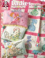 image of Ladies of Leisure: Vintage Quilts, Linens & More