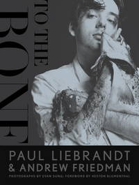 To the Bone by Paul Liebrandt; Andrew Friedman - 1st Edition - 2013 - from ThatBookGuy and Biblio.com