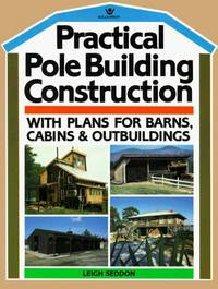 Practical Pole Building Construction With Plans For Barns, Cabins And Outbuildings