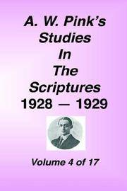 A. W. Pink's Studies in the Scriptures, 1928-29, Vol. 04 of 17