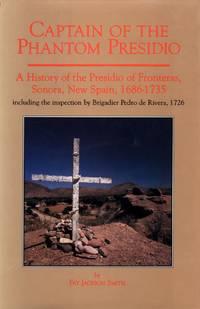Captain of the Phantom Presidio: A History of the Presidio of Fronteras, Sonora, New Spain, 1686
