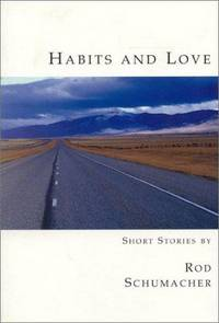 Habits and Love: Short Stories by Rod Schumacher