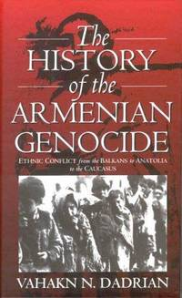 The History of the Armenian Genocide -  Ethnic Conflict from the Balkans to Anatolia to the Caucasus