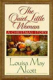 The Quiet Little Woman: Tilly's Christmas, Rosa's Tale : Three Enchanting Christmas Stories by Alcott, Louisa May - 1999-09-01