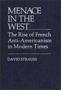 Menace in the West: The Rise of French Anti-Americanism in Modern Times (Contributions in American Studies)
