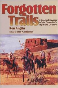 Forgotten Trails: Historical Sources of the Columbia's Big Bend Country (Camden Fifth Series; 5)