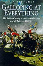 Galloping at Everything: The British Cavalry in the Peninsular War and at Waterloo, 1808-15, a...