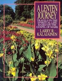 Lenten Journey: Travels in the Spiritual Life Based on the Gospel of Mark Kalajainen, Larry