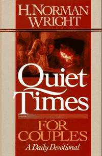 Quiet Times for Couples: A Daily Devotional by  H Norman Wright - First printing - 1990 - from Ynot Books and Biblio.com