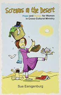 Screams in the Desert: Hope and Humor for Women in Cross-Cultural Ministry