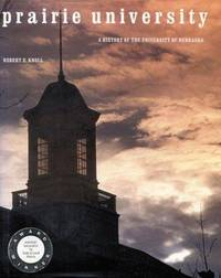 Prairie University, A History of the University of Nebraska