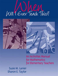 When Will I Ever Teach This? An Activities Manual for Mathematics for Elementary Teachers