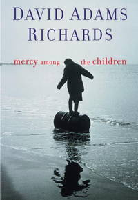 Mercy Among the Children by  David Adams Richards - 1st Edition - 2000 - from Nerman's Books and Collectibles (SKU: 2CF1871)
