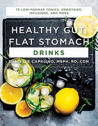 HEALTHY GUT, FLAT STOMACH DRINKS: 75 Low-FODMAP Tonics, Smoothies, Infusions & More