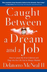 Caught Between A Dream And A Job: How to Leave the 9 to-5 Behind and Step Into the Life...