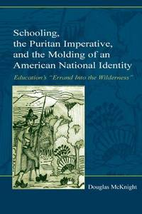 """SCHOOLING, THE PURITAN IMPERATIVE, AND THE MOLDING OF AN AMERICAN NATIONAL  IDENTITY:  Education's """"Errant Into the Wilderness."""""""