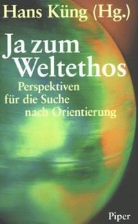 Ja zum Weltethos; Perspektiven für [fur] die Suche nach Orientierung