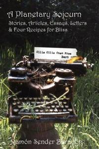 A Planetary Sojourn: Stories, Articles, Essays, Letters & 4 Recipes for Bliss