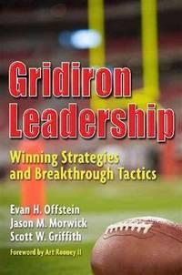 Gridiron Leadership  Winning Strategies and Breakthrough Tactics
