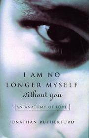 I Am No Longer Myself Without You: An Anatomy of Love