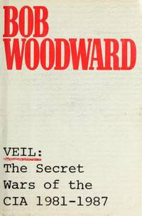 VEIL: THE SECRET WARS OF THE CIA 1981-1987 by  Bob Woodward - Hardcover - Book Club Edition - 1987 - from Novel Ideas Books (SKU: 13805)