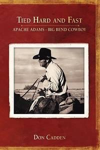 Tied Hard and Fast: Apache Adams-Big Bend Cowboy