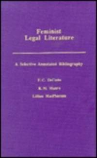 FEMINIST LEGAL LITERATURE : A SELECTIVE ANNOTATED BIBLIOGRAPHY / COMPILED  BY F.C. DECOSTE, K.M. MUNRO, LILLIAN MACPHERSON.  (A New Copy with a  Slight Fault)
