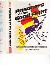 Prisoners of the Good Fight: The Spanish Civil War, 1936-1939 by  Carl Geiser - Paperback - 1986 - from Clausen Books, RMABA (SKU: LR115)