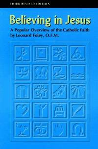Believing in Jesus : A Popular Overview of the Catholic Faith