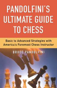 Pandolfini's Ultimate Guide to Chess: Basic to Advanced Strategies with America's...